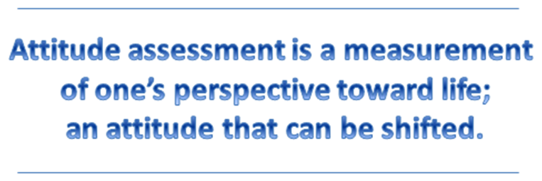 Attitude assessment is about attitudes that can be shifted